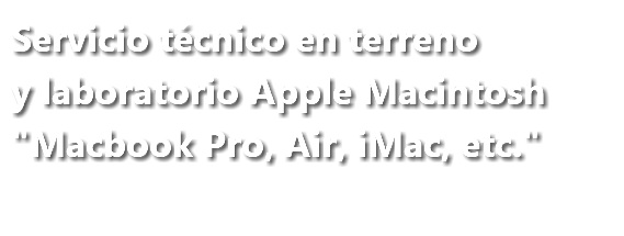 "Servicio técnico en terreno y laboratorio Apple Macintosh ""Macbook Pro, Air, iMac, etc."""